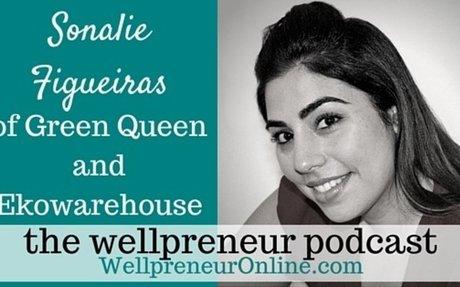 Wellpreneur Podcast: Sonalie Figueiras of Green Queen and Ekowarehouse