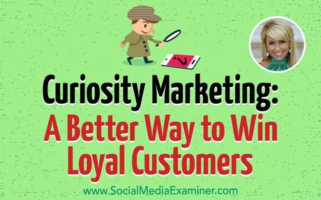 Curiosity Marketing: A Better Way to Win Loyal Customers