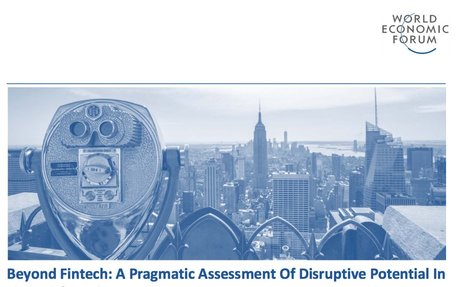 2017-08 WEF report:  Beyond FinTech: A Pragmatic Assessment of Disruptive Potential