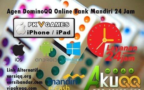 Agen DominoQQ Online Bank Mandiri 24 Jam