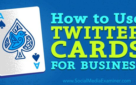 How to Use Twitter Cards for Business : Social Media Examiner