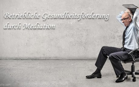 Betriebliche Gesundheitsförderung durch Mediation (von Monika Heilmann)