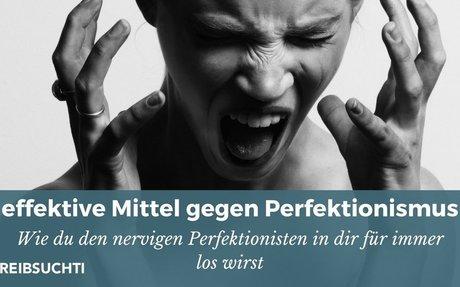 7 effektive Mittel gegen Perfektionismus (sofort und schmerzlos umsetzbar)
