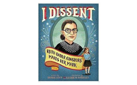*I Dissent: Ruth Bader Ginsburg makes her mark