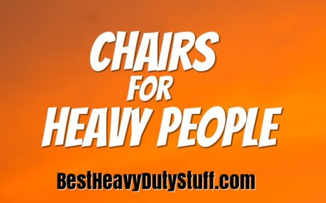 Chairs for the Overweight Person - Best Heavy Duty Stuff