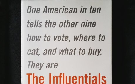 The Influentials: One American in Ten Tells the Other Nine How to Vote, Where to Eat, and