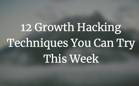 12 Growth Hacking Techniques You Can Try This Week