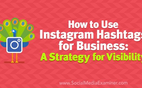 How to Use Instagram Hashtags for Business: A Strategy for Visibility