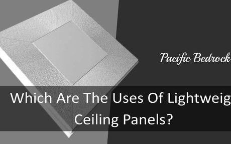 Which Are The Uses Of Lightweight Ceiling Panels?