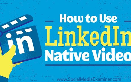 How to Use LinkedIn Native Video