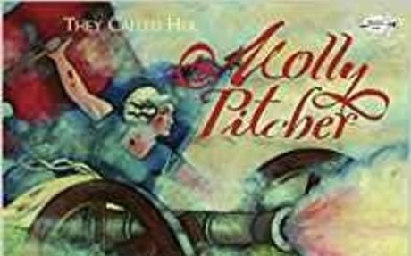 STUDENT They Called Her Molly Pitcher: Anne Rockwell