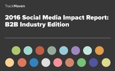 2016 Social Media Impact Report: B2B Industry Edition #SMM
