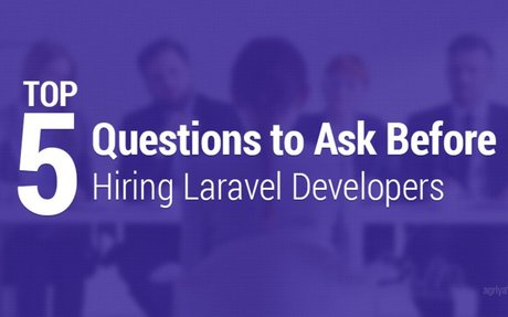 Top Five Questions to Ask Before Hiring Laravel Developers