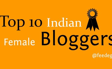 Top 10 Successful Indian Female Bloggers: Most Popular Blogs by Women
