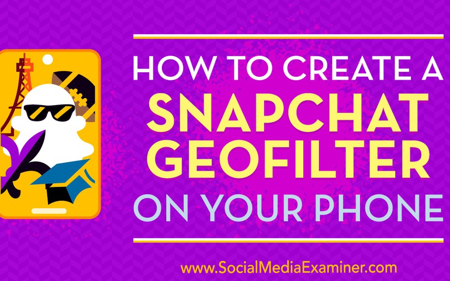 How to Create a Snapchat Geofilter on Your Phone : Social Media Examiner