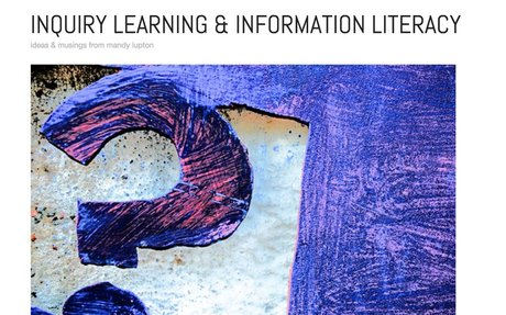 INQUIRY LEARNING & INFORMATION LITERACY ideas & musings from Mandy Lupton