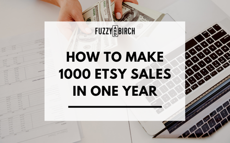 How to Make 1000 Etsy Sales in One Year