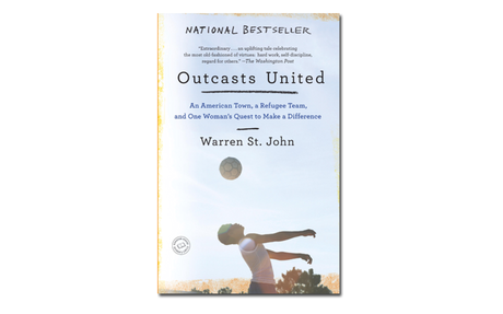 *Outcasts united: a refugee soccer team, an American town