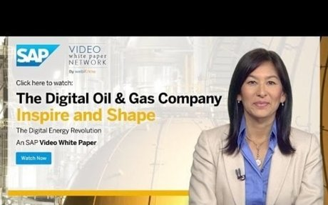 The Digital Oil and Gas Company Video White Paper sponsored by SAP