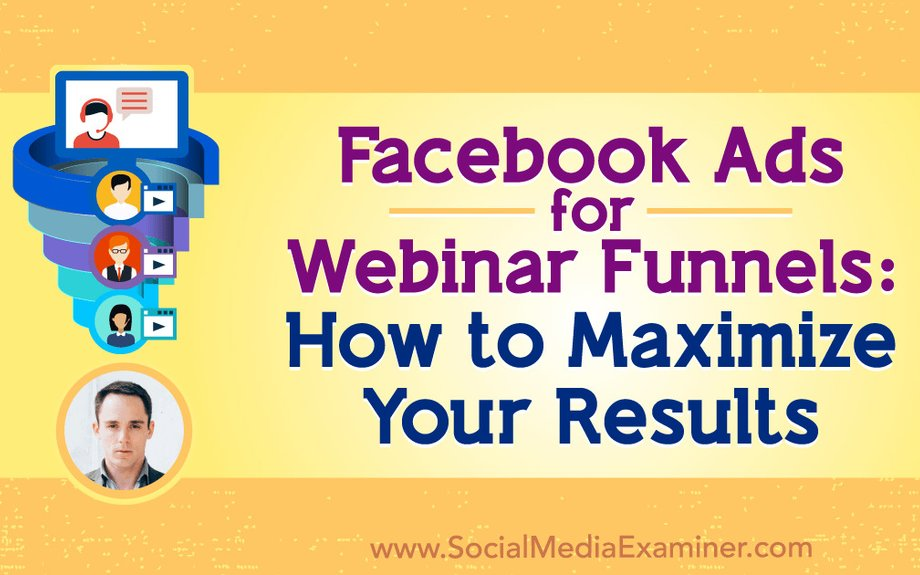 Facebook Ads for Webinar Funnels: How to Maximize Your Results