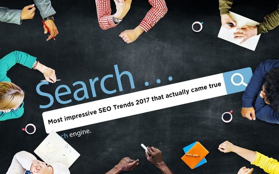 Most impressive SEO Trends 2017 that actually came true