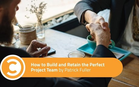 How to Build and Retain the Perfect Project Team | Convince and Convert: Social Media Cons