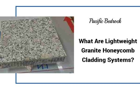 What Are Lightweight Granite Honeycomb Cladding Systems?