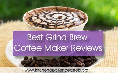 Best Grind Brew Coffee Maker Reviews | Kitchen Appliance Deals