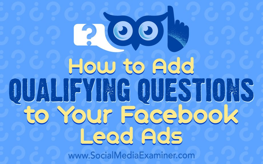 How to Add Qualifying Questions to Your Facebook Lead Ads