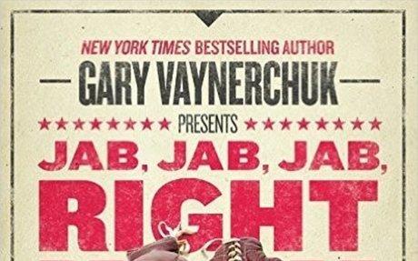 Jab, Jab, Jab, Right Hook: How to Tell Your Story in a Noisy Social World: Gary Vaynerchuk