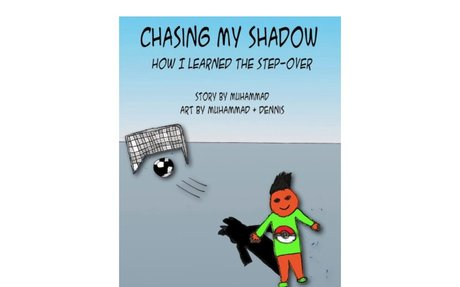 CHASING MY SHADOW: How I Learned the Step-over by Muhammad, age 9