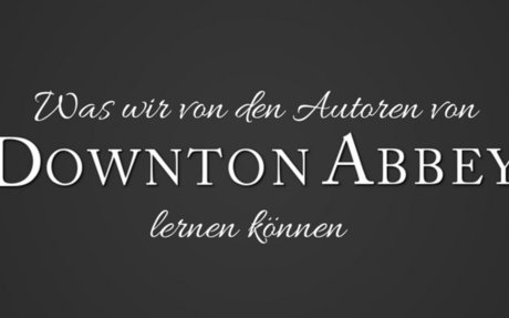 """6 Dinge, die Autoren von """"Downton Abbey"""" lernen können"""