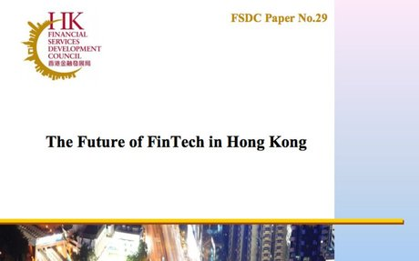 2017-05 Hong Kong FSDC Report: The Future of FinTech in Hong Kong