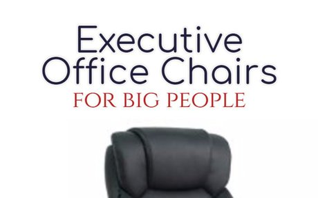 Executive Office Chairs for Big People up to 600 Pounds - Best Heavy Duty Stuff