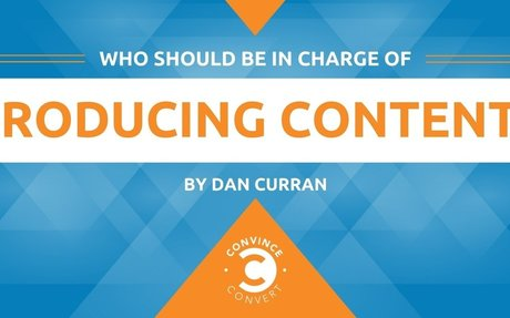 Who Should Be In Charge Of Producing Content?  #ContentMarketing