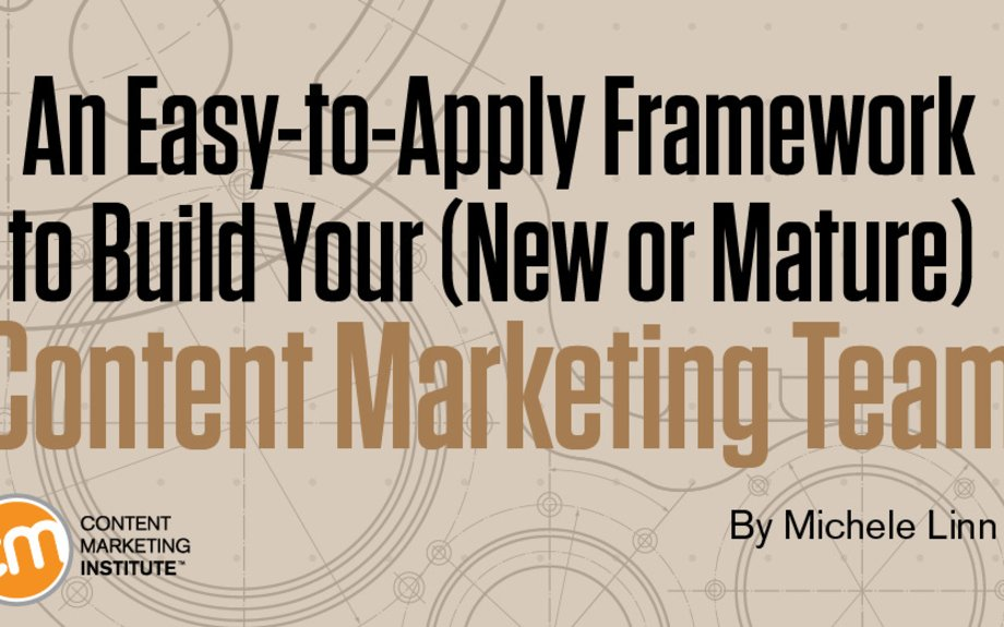 An Easy-to-Apply Framework to Build Your Content Marketing Team