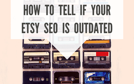 Etsy Traffic: How to Tell if Your Etsy SEO is *TOTALLY* Outdated