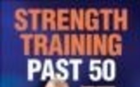 Strength Training Past 50-3rd Edition: 13 reasons for engaging in resistance training