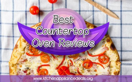 Best Countertop Oven Reviews Buying Guide | Kitchen Appliance Deals