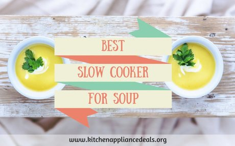 Best Slow Cooker For Soup - Affordable Crock- Pot Reviews And Buying Guide
