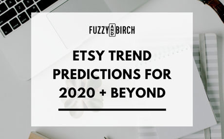 Etsy Trend Predictions for 2020 (from Experienced Sellers!)