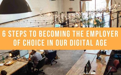 6 Steps To Becoming The Employer Of Choice In Our Digital Age #SocialBusiness