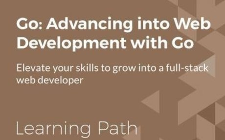 Learning path: Go: Advancing into Web Development with Go