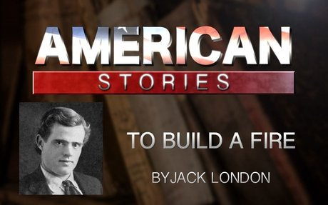 'To Build a Fire,' by Jack London