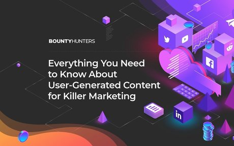 Everything you Need to Know About User-Generated Content for Killer Marketing