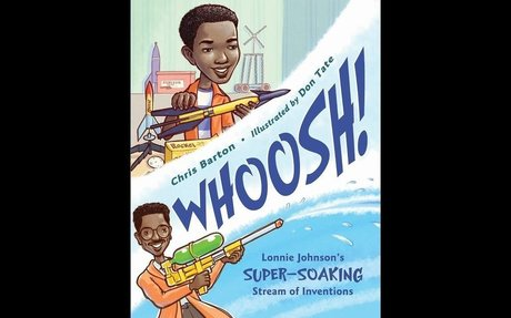 Whoosh! Lonnie Johnson's Super-Soaking Stream of Inventions by Chris Barton, illustrated