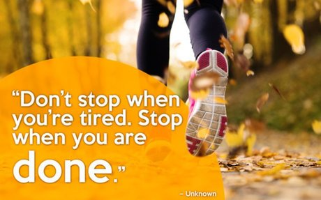 Don't stop when you're tired. Stop when you are done