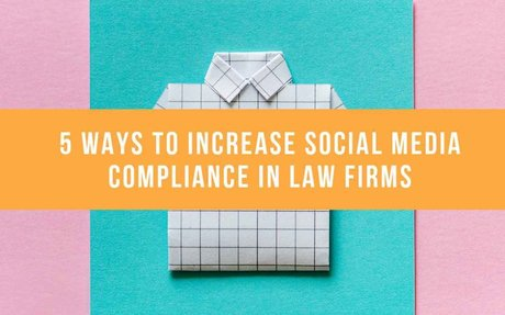 5 Ways To Increase Social Media Compliance In Law Firms #SocialMedia