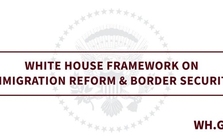 White House Framework on Immigration Reform & Border Security