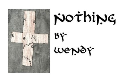 NOTHING By Wendy, age 11